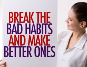 Working To Break a Habit And Replace It With A Better One Is A Critical Part Of Life