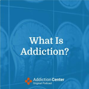 Thumbnail of Episode 2 – What Is Addiction?